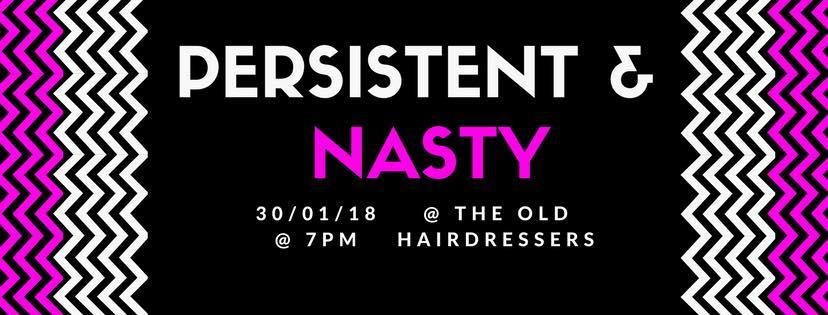 Persistent & Nasty